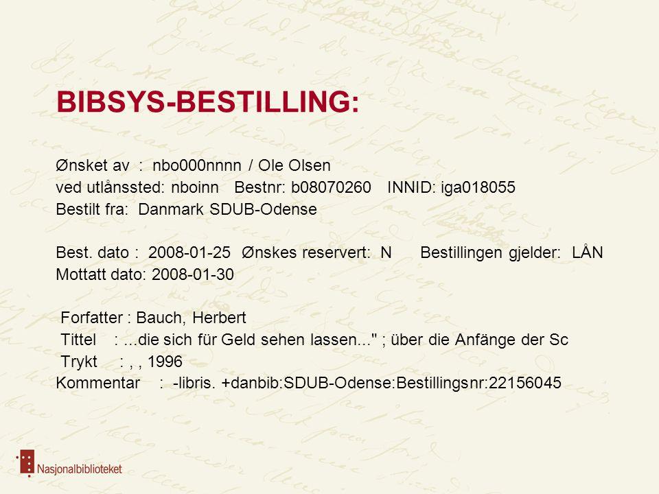 BIBSYS-BESTILLING: Ønsket av : nbo000nnnn / Ole Olsen ved utlånssted: nboinn Bestnr: b08070260 INNID: iga018055 Bestilt fra: Danmark SDUB-Odense Best.