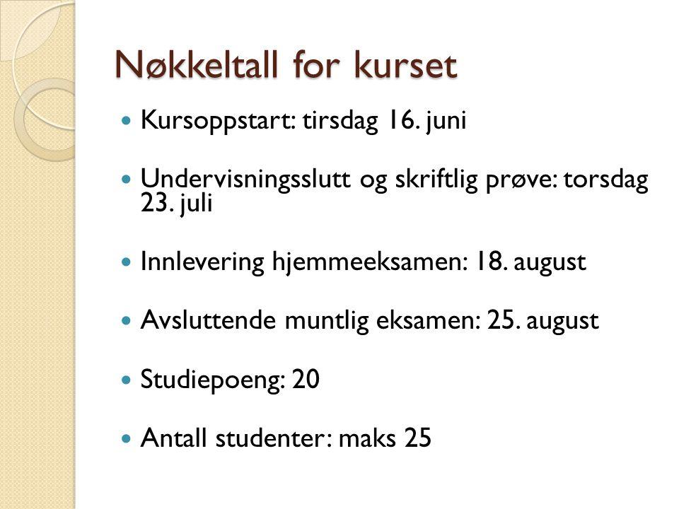 Nøkkeltall for kurset Kursoppstart: tirsdag 16. juni Undervisningsslutt og skriftlig prøve: torsdag 23. juli Innlevering hjemmeeksamen: 18. august Avs