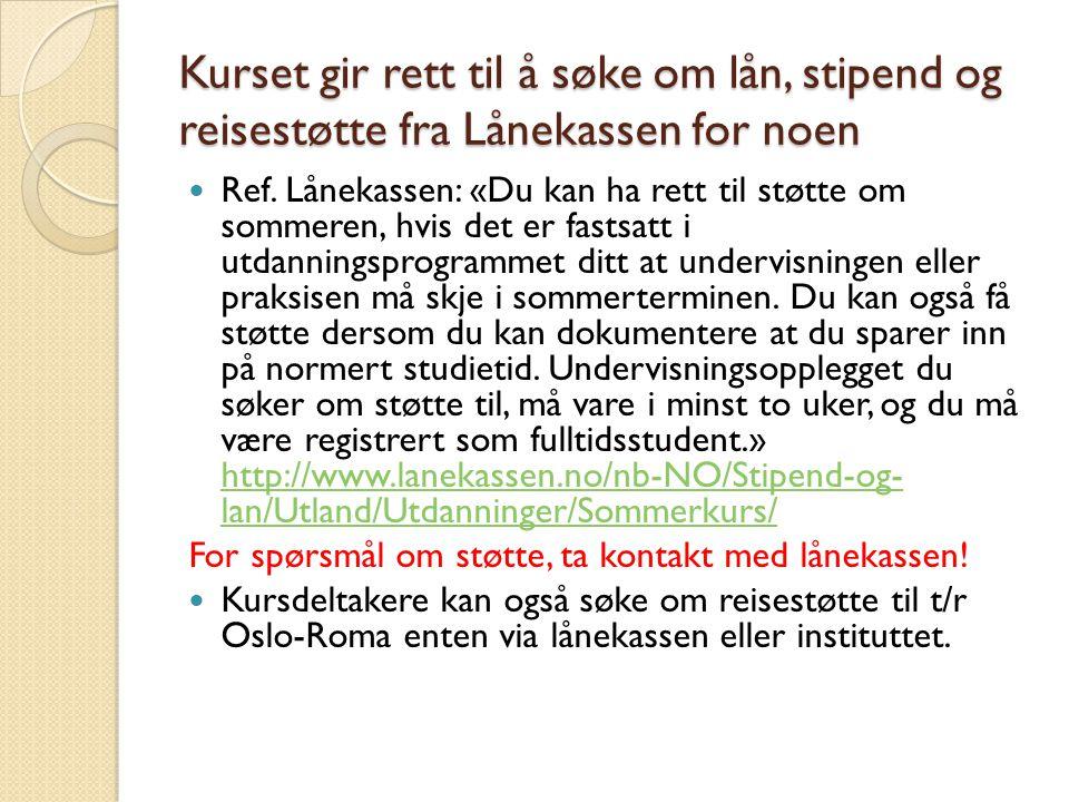 Kurset gir rett til å søke om lån, stipend og reisestøtte fra Lånekassen for noen Ref. Lånekassen: «Du kan ha rett til støtte om sommeren, hvis det er