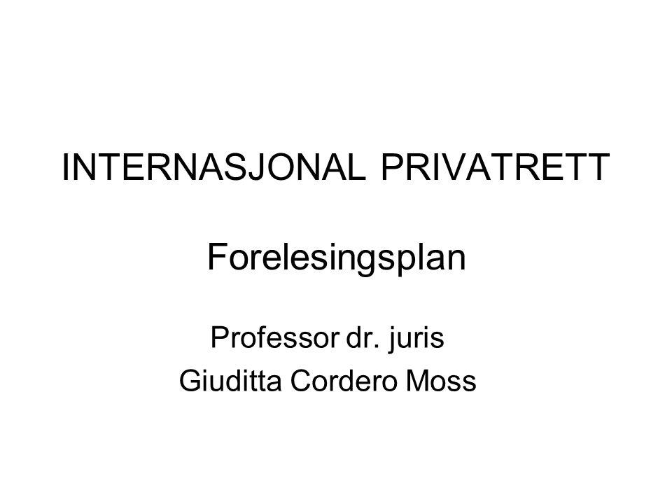 INTERNASJONAL PRIVATRETT Forelesingsplan Professor dr. juris Giuditta Cordero Moss