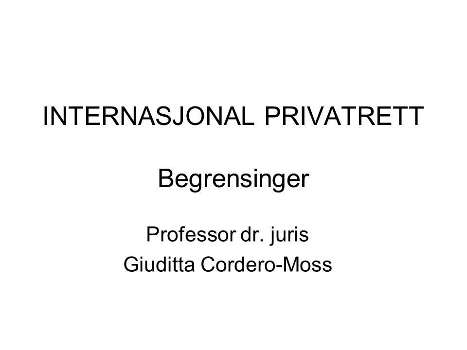 INTERNASJONAL PRIVATRETT Begrensinger Professor dr. juris Giuditta Cordero-Moss
