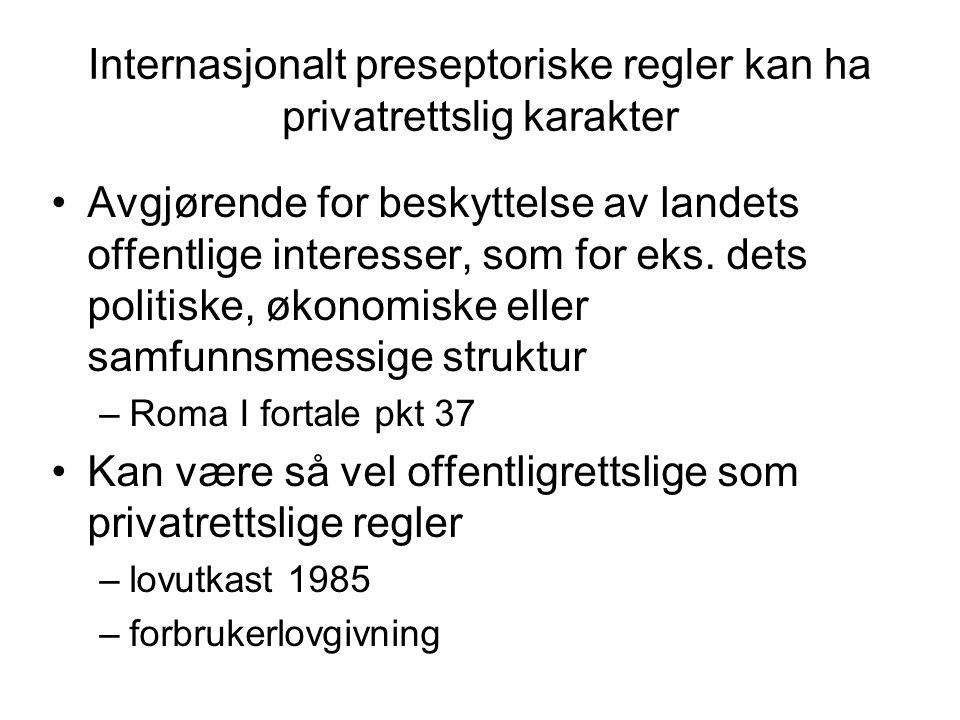 Internasjonalt preseptoriske regler kan ha privatrettslig karakter Avgjørende for beskyttelse av landets offentlige interesser, som for eks. dets poli