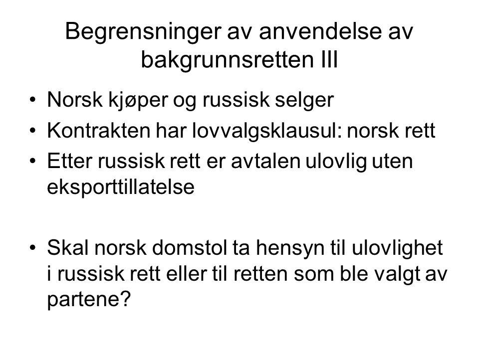 Begrensninger av anvendelse av bakgrunnsretten III Norsk kjøper og russisk selger Kontrakten har lovvalgsklausul: norsk rett Etter russisk rett er avt