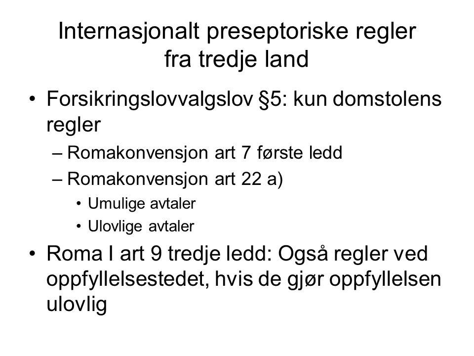 Internasjonalt preseptoriske regler fra tredje land Forsikringslovvalgslov §5: kun domstolens regler –Romakonvensjon art 7 første ledd –Romakonvensjon