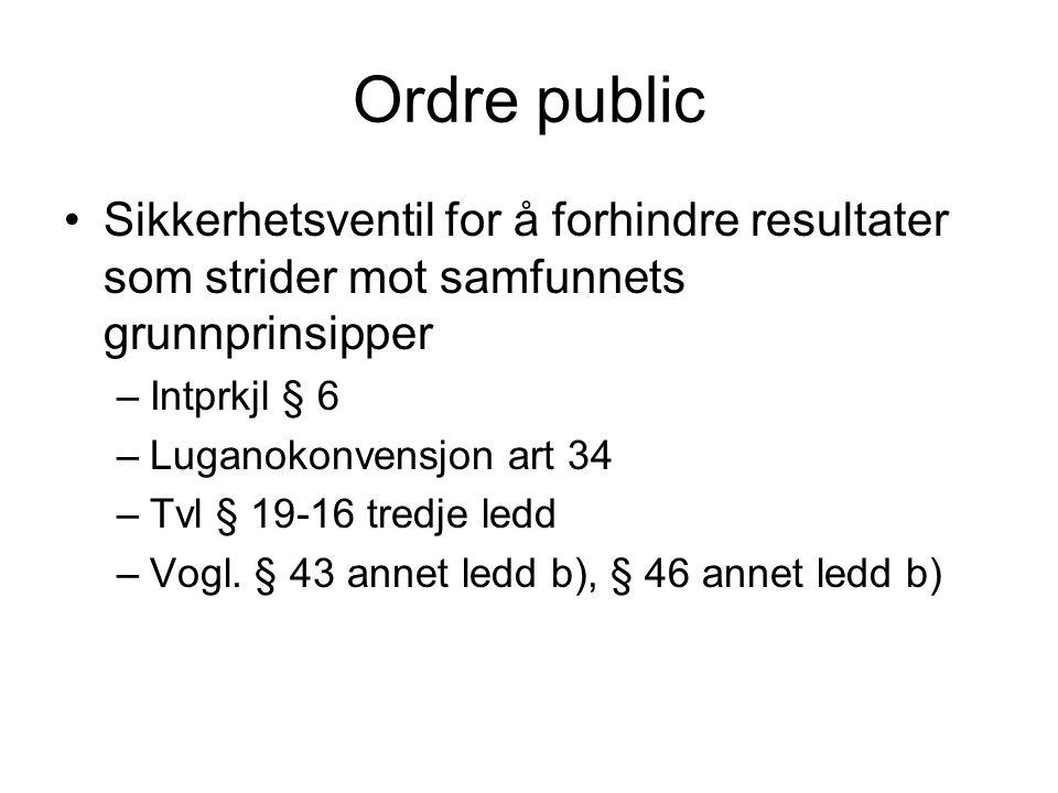 Ordre public Sikkerhetsventil for å forhindre resultater som strider mot samfunnets grunnprinsipper –Intprkjl § 6 –Luganokonvensjon art 34 –Tvl § 19-1
