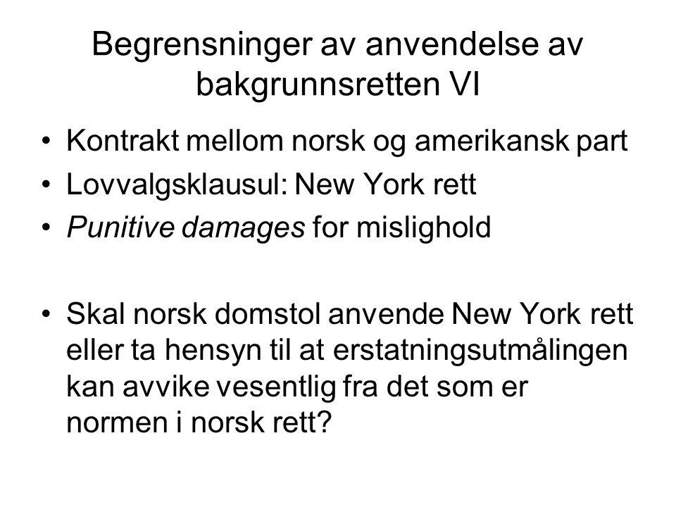 Begrensninger av anvendelse av bakgrunnsretten VI Kontrakt mellom norsk og amerikansk part Lovvalgsklausul: New York rett Punitive damages for misligh