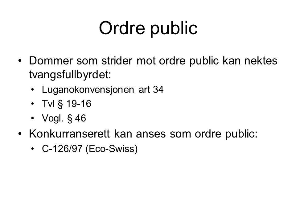 Ordre public Dommer som strider mot ordre public kan nektes tvangsfullbyrdet: Luganokonvensjonen art 34 Tvl § 19-16 Vogl. § 46 Konkurranserett kan ans