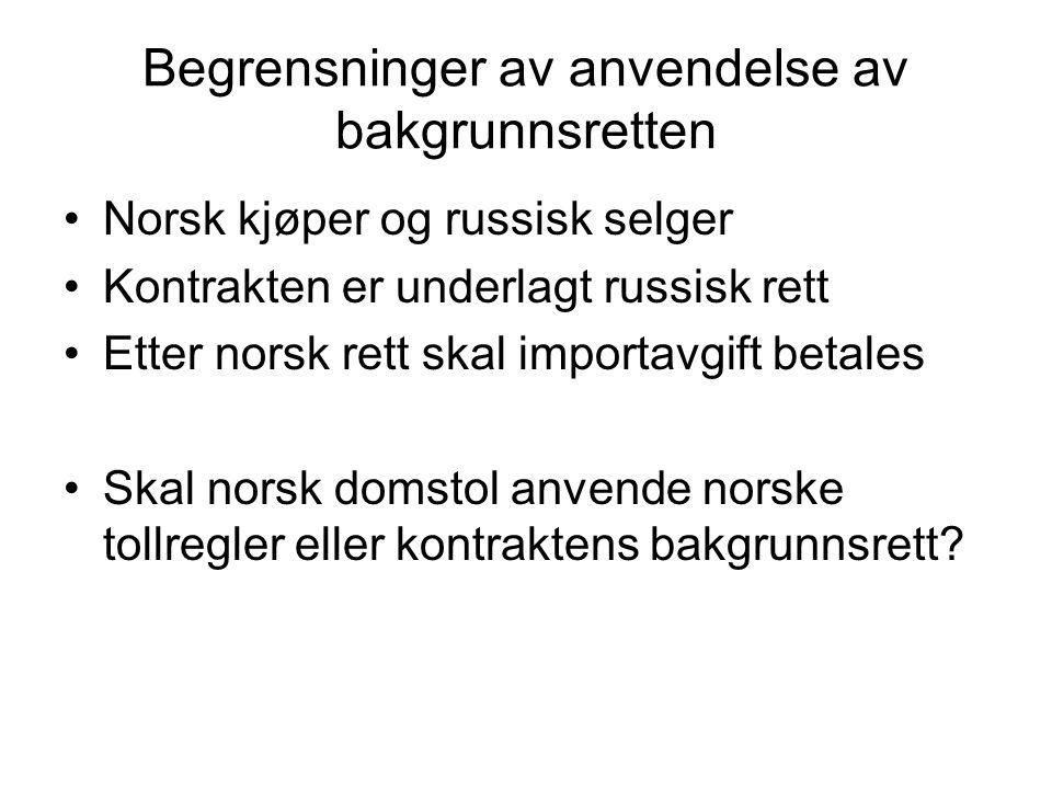 Begrensninger av anvendelse av bakgrunnsretten Norsk kjøper og russisk selger Kontrakten er underlagt russisk rett Etter norsk rett skal importavgift