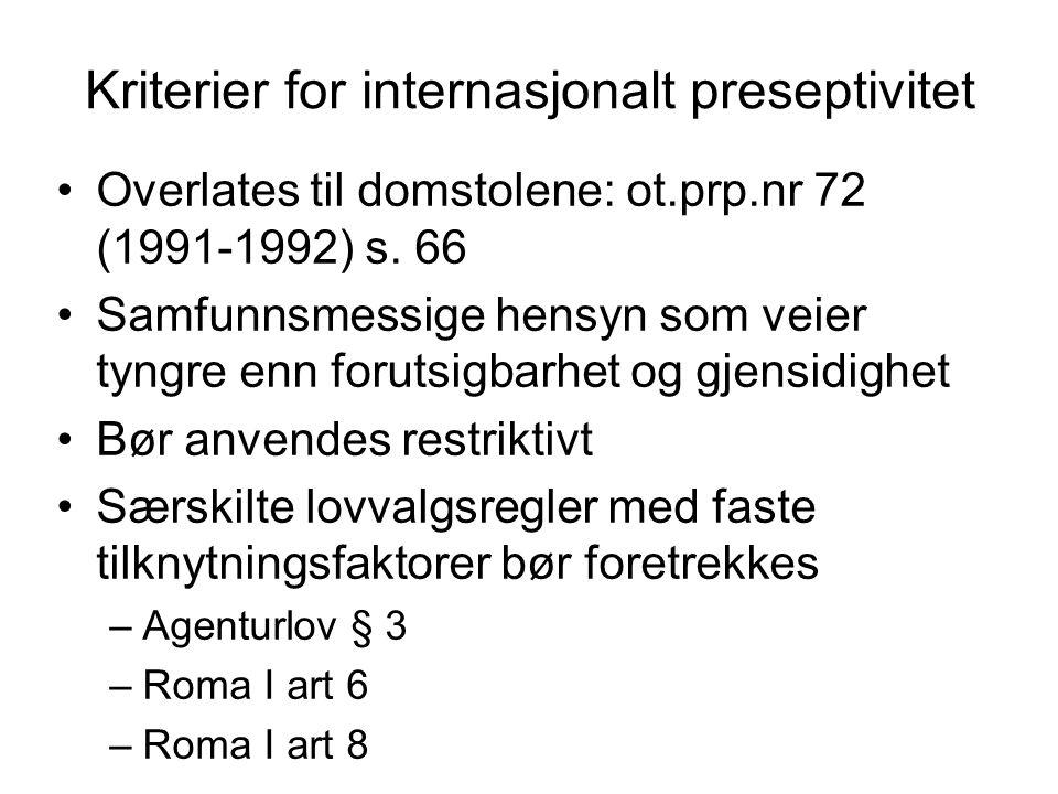 Kriterier for internasjonalt preseptivitet Overlates til domstolene: ot.prp.nr 72 (1991-1992) s. 66 Samfunnsmessige hensyn som veier tyngre enn foruts