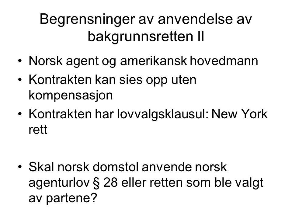 Begrensninger av anvendelse av bakgrunnsretten II Norsk agent og amerikansk hovedmann Kontrakten kan sies opp uten kompensasjon Kontrakten har lovvalg
