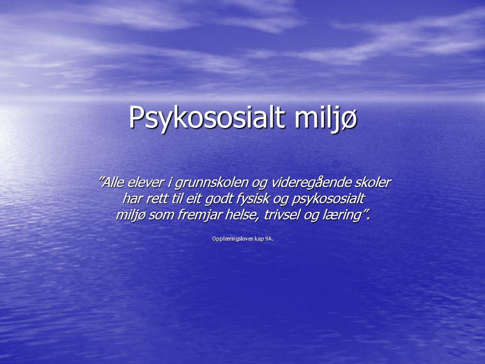 Psykososialt miljø Alle elever i grunnskolen og videregående skoler har rett til eit godt fysisk og psykososialt miljø som fremjar helse, trivsel og læring .