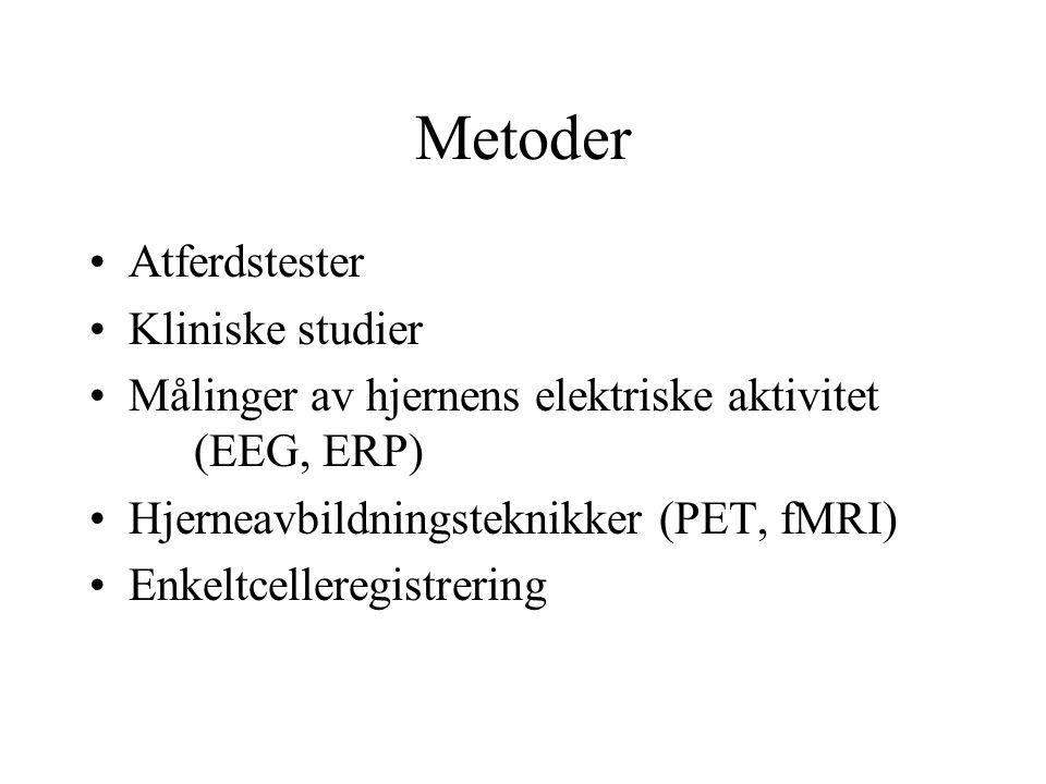 Metoder Atferdstester Kliniske studier Målinger av hjernens elektriske aktivitet (EEG, ERP) Hjerneavbildningsteknikker (PET, fMRI) Enkeltcelleregistre