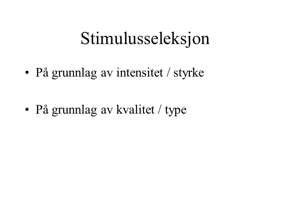 Stimulusseleksjon På grunnlag av intensitet / styrke På grunnlag av kvalitet / type