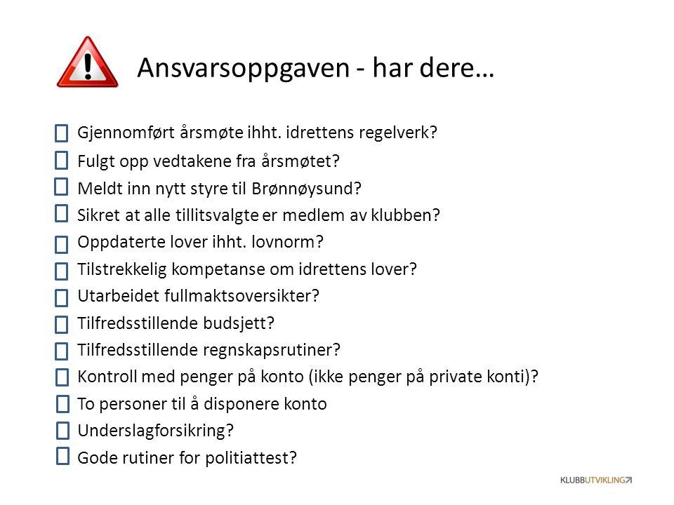 Ansvarsoppgaven - har dere… Gjennomført årsmøte ihht. idrettens regelverk? Fulgt opp vedtakene fra årsmøtet? Meldt inn nytt styre til Brønnøysund? Sik