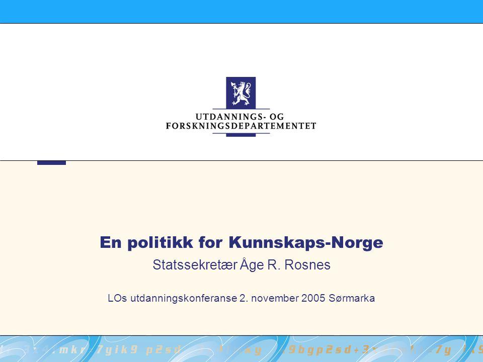 En politikk for Kunnskaps-Norge Statssekretær Åge R. Rosnes LOs utdanningskonferanse 2. november 2005 Sørmarka