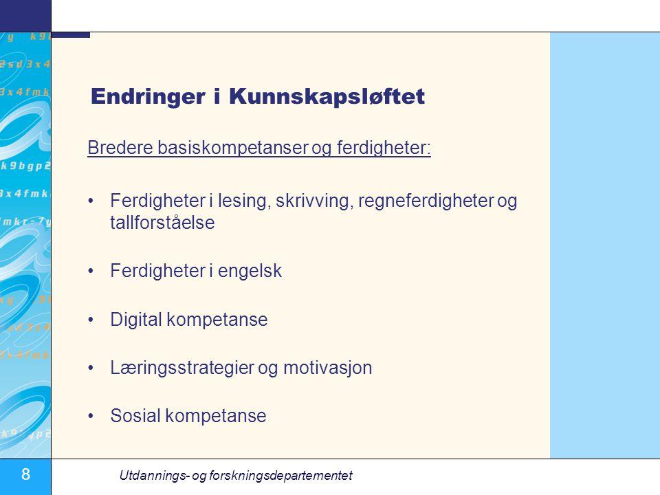 8 Utdannings- og forskningsdepartementet Endringer i Kunnskapsløftet Bredere basiskompetanser og ferdigheter: Ferdigheter i lesing, skrivving, regneferdigheter og tallforståelse Ferdigheter i engelsk Digital kompetanse Læringsstrategier og motivasjon Sosial kompetanse
