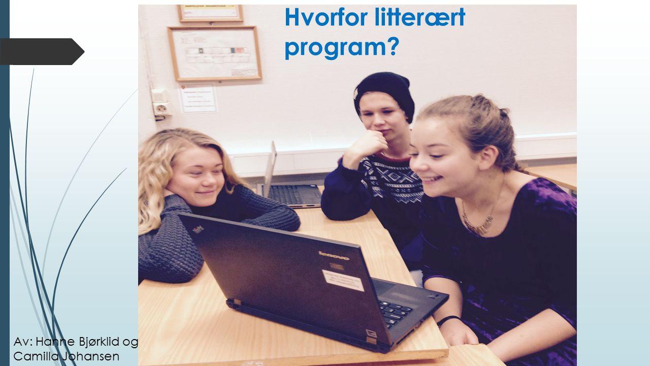 Av: Hanne Bjørklid og Camilla Johansen Hvorfor litterært program?