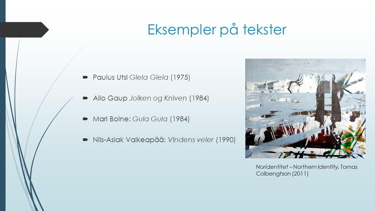 Eksempler på tekster  Paulus Utsi Giela Giela (1975)  Ailo Gaup Joiken og Kniven (1984)  Mari Boine: Gula Gula (1984)  Nils-Aslak Valkeapää: Vinde