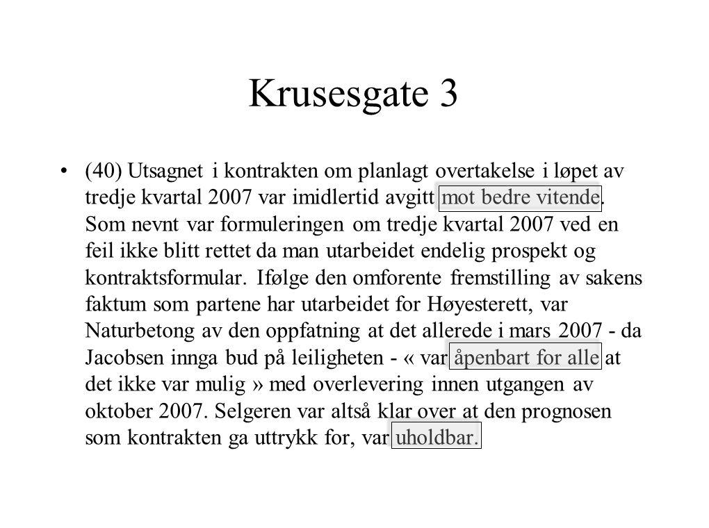 Krusesgate 3 (40) Utsagnet i kontrakten om planlagt overtakelse i løpet av tredje kvartal 2007 var imidlertid avgitt mot bedre vitende.