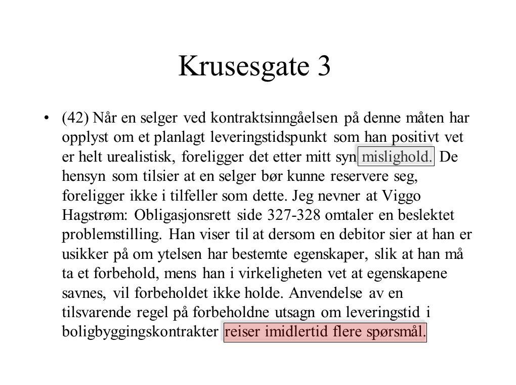 Krusesgate 3 (42) Når en selger ved kontraktsinngåelsen på denne måten har opplyst om et planlagt leveringstidspunkt som han positivt vet er helt urealistisk, foreligger det etter mitt syn mislighold.