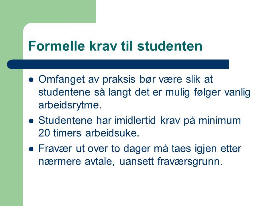 Formelle krav til studenten Omfanget av praksis bør være slik at studentene så langt det er mulig følger vanlig arbeidsrytme.
