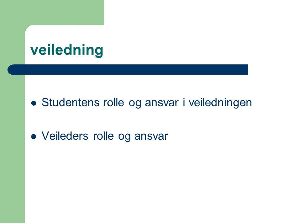 veiledning Studentens rolle og ansvar i veiledningen Veileders rolle og ansvar