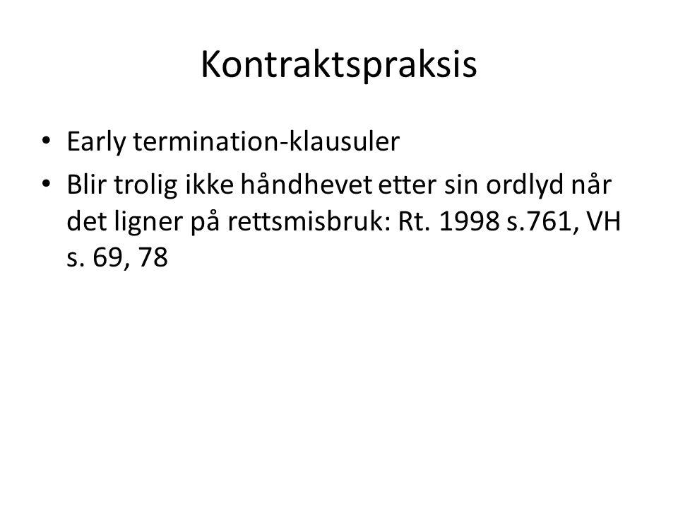 Kontraktspraksis Early termination-klausuler Blir trolig ikke håndhevet etter sin ordlyd når det ligner på rettsmisbruk: Rt. 1998 s.761, VH s. 69, 78