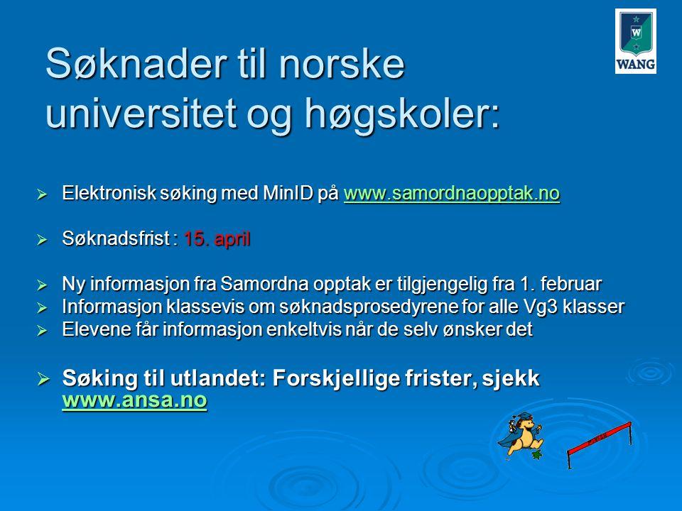 Søknader til norske universitet og høgskoler:  Elektronisk søking med MinID på www.samordnaopptak.no www.samordnaopptak.no  Søknadsfrist : 15.