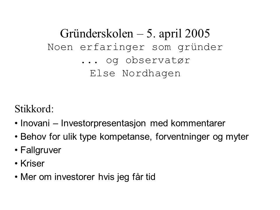 Gründerskolen – 5.april 2005 Noen erfaringer som gründer...