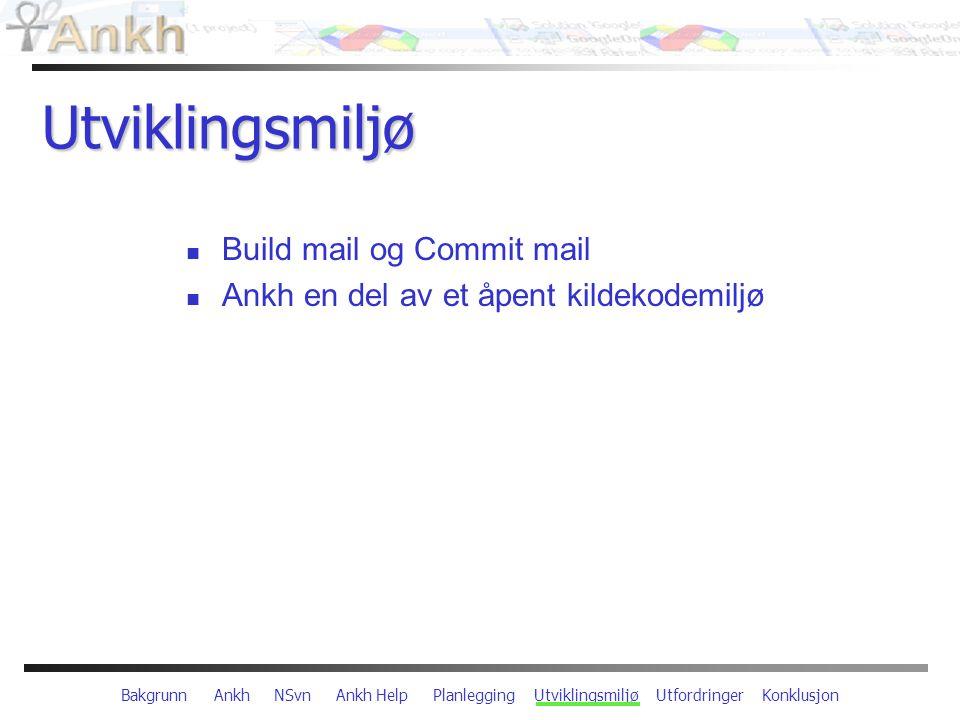 Bakgrunn Ankh NSvn Ankh Help Planlegging Utviklingsmiljø Utfordringer Konklusjon Utviklingsmiljø Build mail og Commit mail Ankh en del av et åpent kildekodemiljø