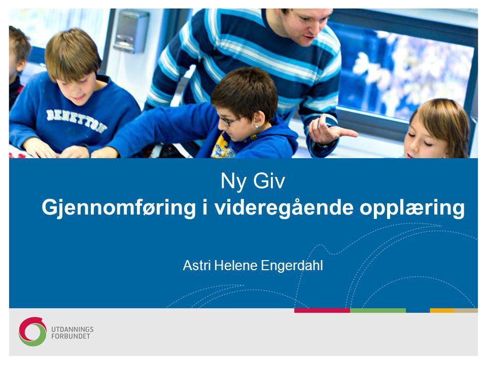 Astri Helene Engerdahl Ny Giv Gjennomføring i videregående opplæring