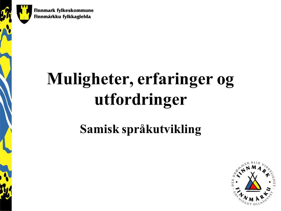 Muligheter, erfaringer og utfordringer Samisk språkutvikling