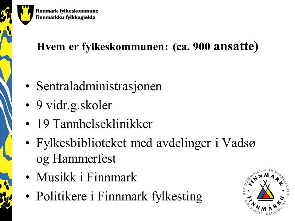 Hvem er fylkeskommunen: (ca. 900 ansatte) Sentraladministrasjonen 9 vidr.g.skoler 19 Tannhelseklinikker Fylkesbiblioteket med avdelinger i Vadsø og Ha