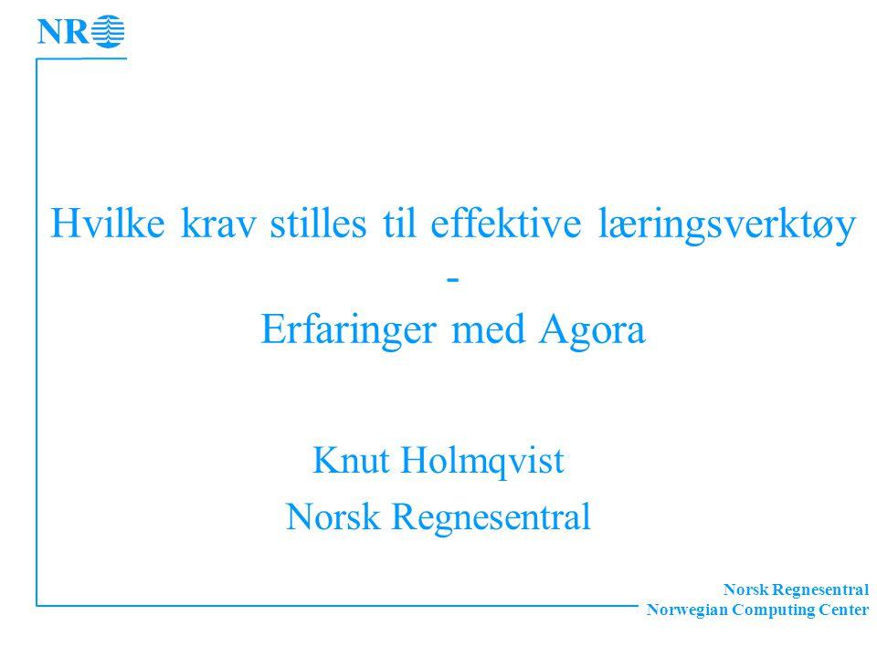 Norsk Regnesentral Norwegian Computing Center Hvilke krav stilles til effektive læringsverktøy - Erfaringer med Agora Knut Holmqvist Norsk Regnesentra