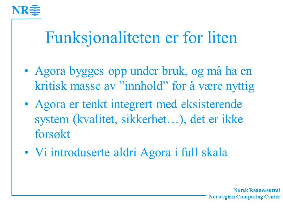 """Norsk Regnesentral Norwegian Computing Center Funksjonaliteten er for liten Agora bygges opp under bruk, og må ha en kritisk masse av """"innhold"""" for å"""