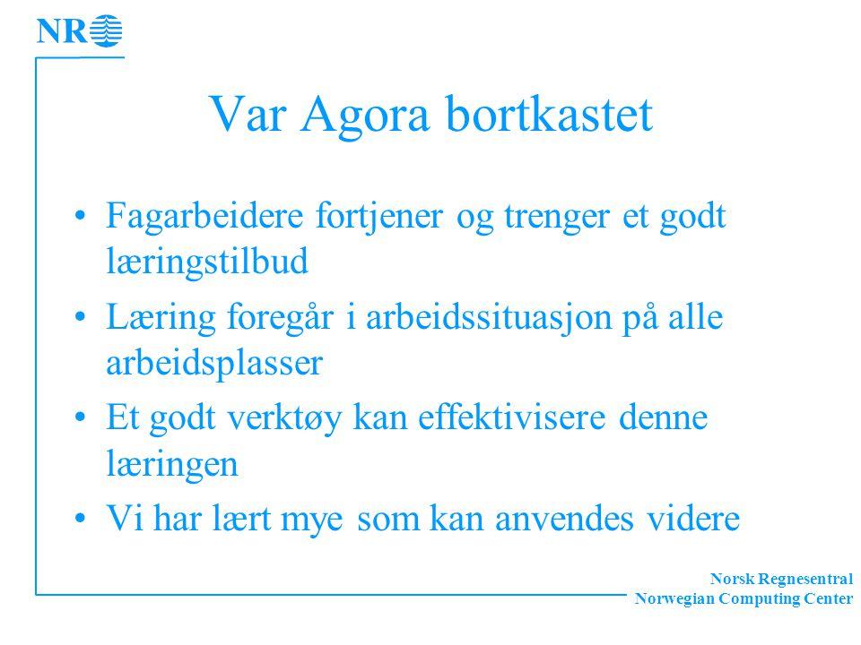 Norsk Regnesentral Norwegian Computing Center Var Agora bortkastet Fagarbeidere fortjener og trenger et godt læringstilbud Læring foregår i arbeidssit