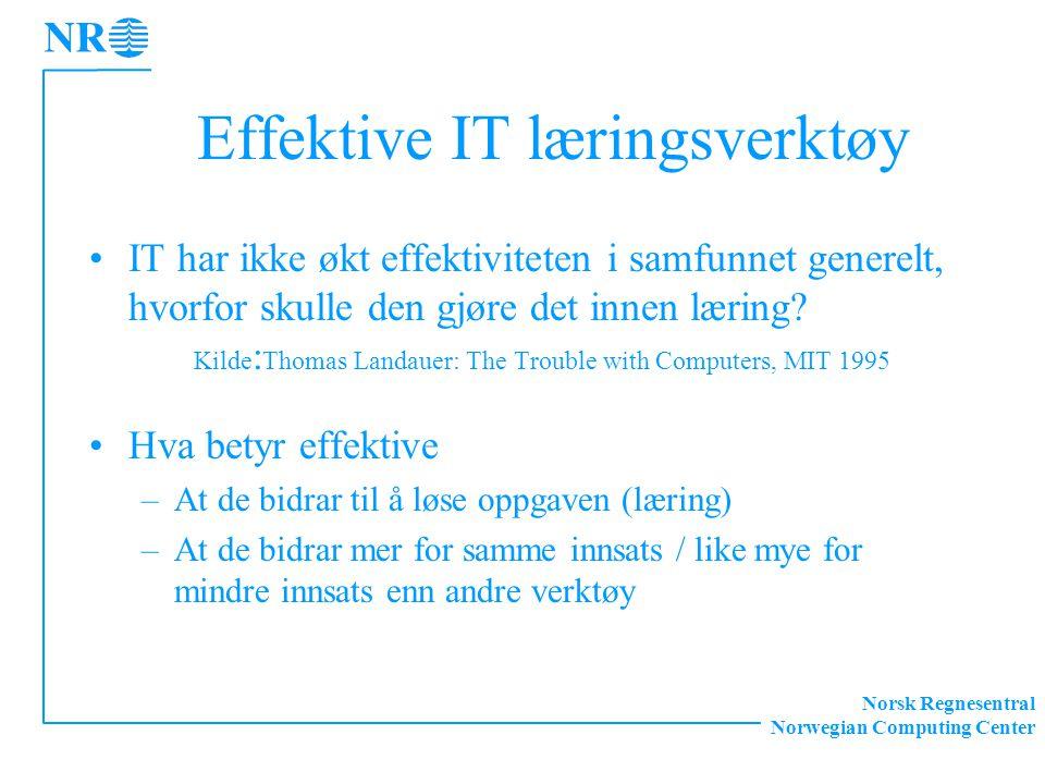 Norsk Regnesentral Norwegian Computing Center Effektive IT læringsverktøy IT har ikke økt effektiviteten i samfunnet generelt, hvorfor skulle den gjør