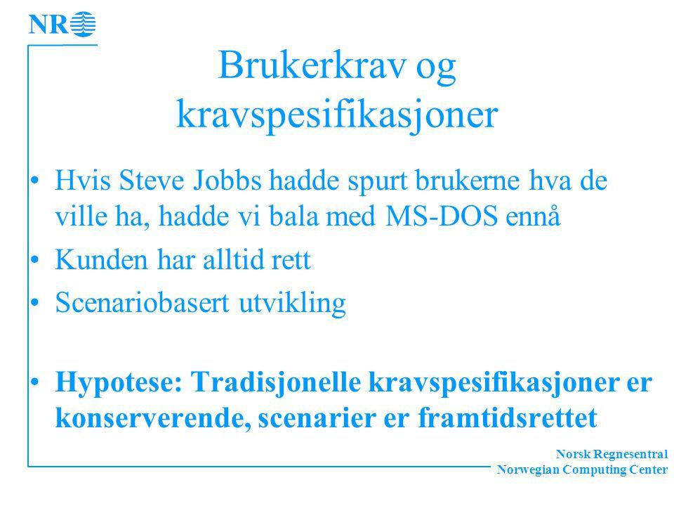 Norsk Regnesentral Norwegian Computing Center Brukerkrav og kravspesifikasjoner Hvis Steve Jobbs hadde spurt brukerne hva de ville ha, hadde vi bala m
