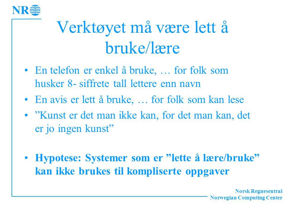 Norsk Regnesentral Norwegian Computing Center Verktøyet må være lett å bruke/lære En telefon er enkel å bruke, … for folk som husker 8- siffrete tall