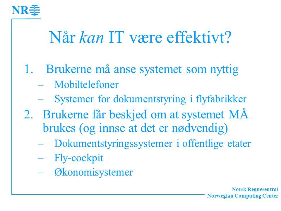Norsk Regnesentral Norwegian Computing Center Når kan IT være effektivt? 1. Brukerne må anse systemet som nyttig –Mobiltelefoner –Systemer for dokumen