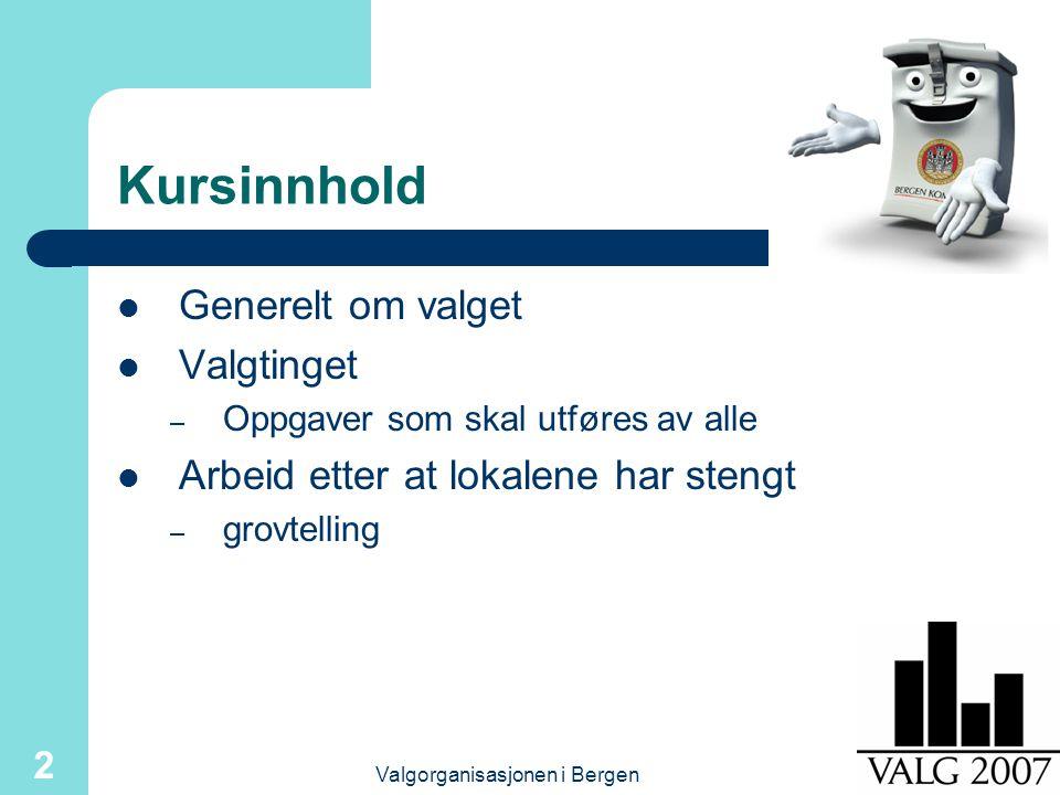 Valgorganisasjonen i Bergen 2 Kursinnhold Generelt om valget Valgtinget – Oppgaver som skal utføres av alle Arbeid etter at lokalene har stengt – grov