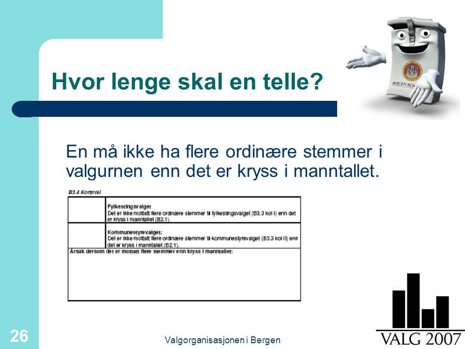 Valgorganisasjonen i Bergen 26 Hvor lenge skal en telle? En må ikke ha flere ordinære stemmer i valgurnen enn det er kryss i manntallet.