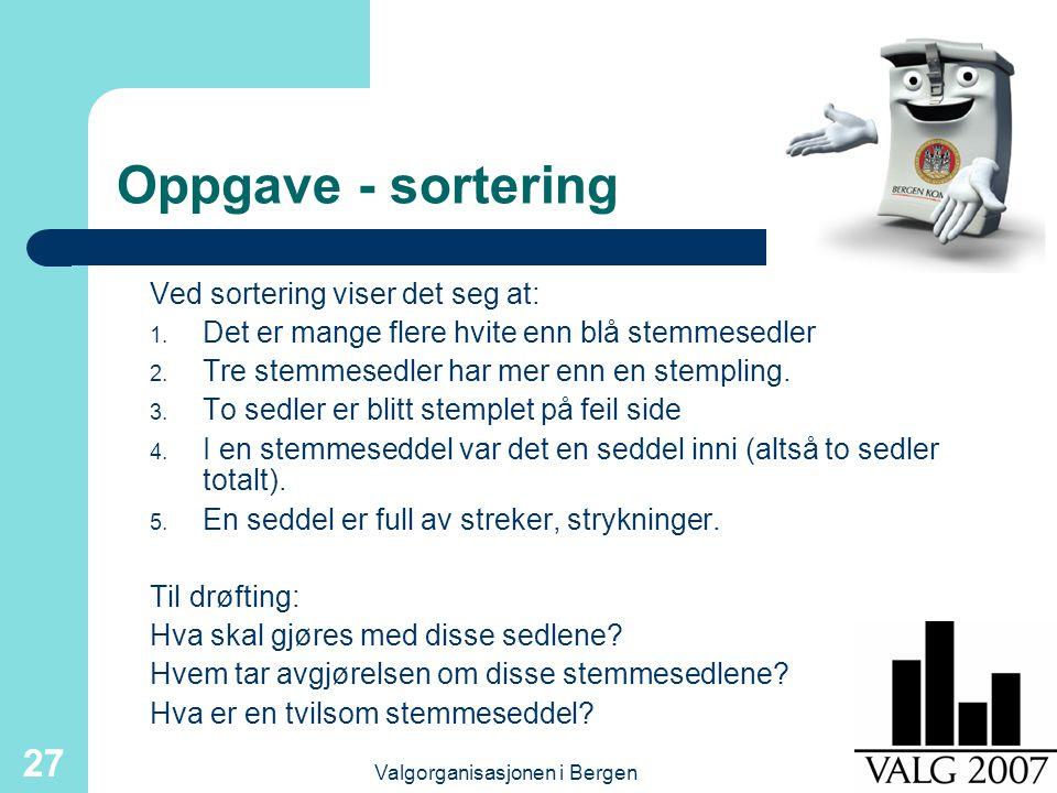 Valgorganisasjonen i Bergen 27 Oppgave - sortering Ved sortering viser det seg at: 1. Det er mange flere hvite enn blå stemmesedler 2. Tre stemmesedle