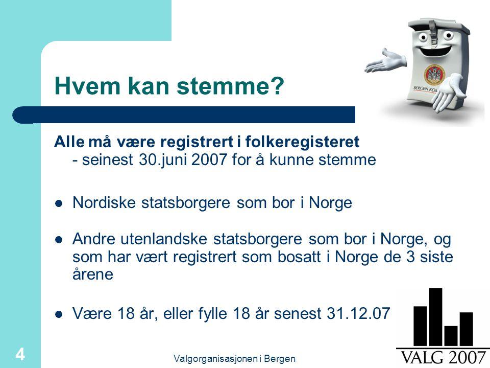 Valgorganisasjonen i Bergen 4 Hvem kan stemme? Alle må være registrert i folkeregisteret - seinest 30.juni 2007 for å kunne stemme Nordiske statsborge