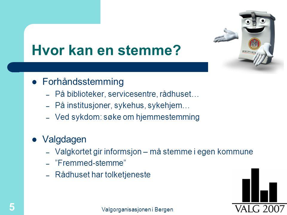 Valgorganisasjonen i Bergen 5 Hvor kan en stemme? Forhåndsstemming – På biblioteker, servicesentre, rådhuset… – På institusjoner, sykehus, sykehjem… –