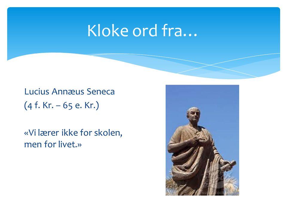 Kloke ord fra… Lucius Annæus Seneca (4 f.Kr. – 65 e.