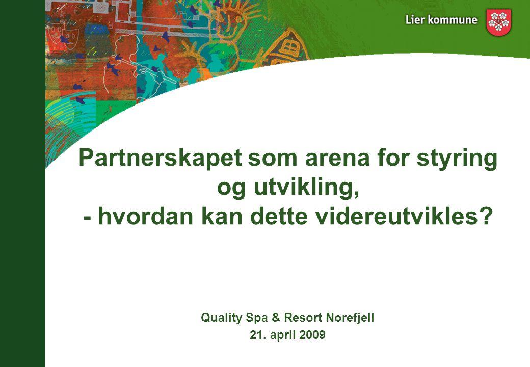 Partnerskapet som arena for styring og utvikling, - hvordan kan dette videreutvikles? Quality Spa & Resort Norefjell 21. april 2009