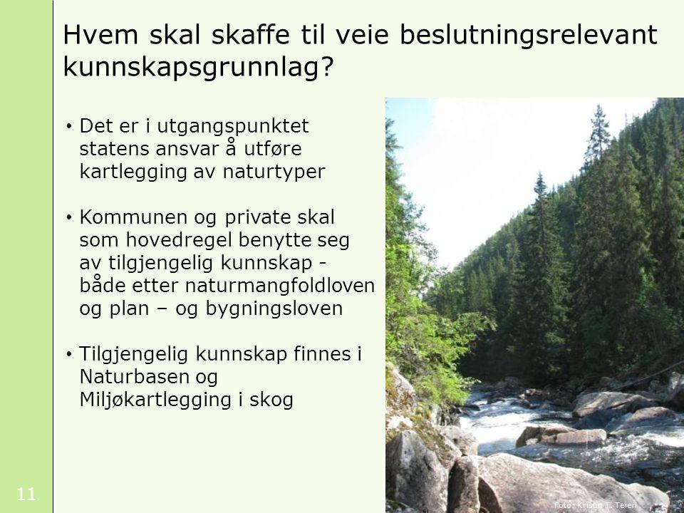 11 Det er i utgangspunktet statens ansvar å utføre kartlegging av naturtyper Kommunen og private skal som hovedregel benytte seg av tilgjengelig kunns