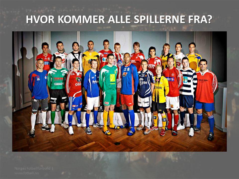 HVOR KOMMER ALLE SPILLERNE FRA? Norges Fotballforbund | www.fotball.no