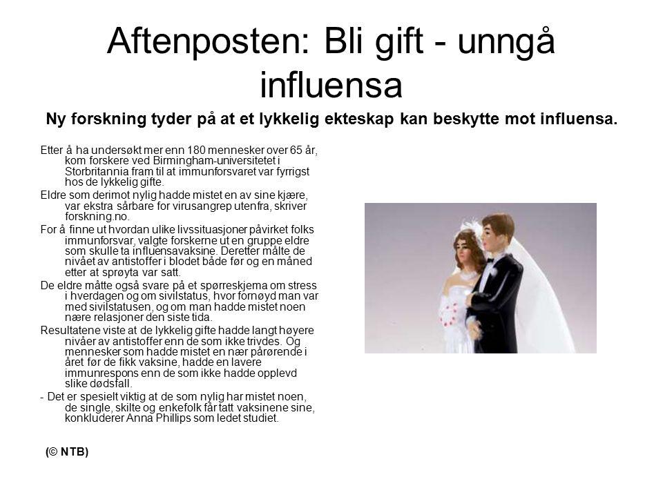 Aftenposten: Bli gift - unngå influensa Etter å ha undersøkt mer enn 180 mennesker over 65 år, kom forskere ved Birmingham-universitetet i Storbritann